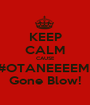 KEEP CALM CAUSE #OTANEEEEM  Gone Blow! - Personalised Poster A1 size