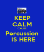 KEEP CALM CAUSE Percussion  IS HERE - Personalised Poster A1 size