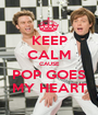KEEP CALM CAUSE POP GOES MY HEART - Personalised Poster A1 size