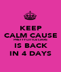 KEEP CALM CAUSE PRETTY LITTLE LIARS IS BACK IN 4 DAYS - Personalised Poster A1 size
