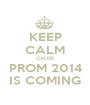 KEEP CALM CAUSE PROM 2014 IS COMING - Personalised Poster A1 size