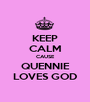 KEEP CALM CAUSE QUENNIE LOVES GOD - Personalised Poster A1 size