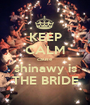 KEEP CALM cause shinawy is THE BRIDE - Personalised Poster A1 size