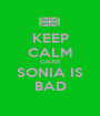 KEEP CALM CAUSE SONIA IS BAD - Personalised Poster A1 size