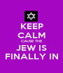 KEEP CALM CAUSE THE JEW IS FINALLY IN - Personalised Poster A1 size