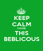 KEEP CALM CAUSE THIS BEBLICOUS - Personalised Poster A1 size