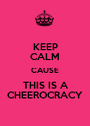 KEEP CALM CAUSE THIS IS A CHEEROCRACY - Personalised Poster A1 size
