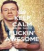 KEEP CALM 'CAUSE THIS IS FUCKIN' AWESOME - Personalised Poster A1 size
