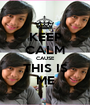 KEEP CALM CAUSE THIS IS ME - Personalised Poster A1 size