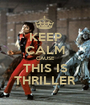 KEEP CALM CAUSE THIS IS THRILLER - Personalised Poster A1 size