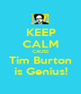 KEEP CALM CAUSE Tim Burton is Genius! - Personalised Poster A1 size