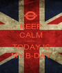 KEEP CALM cause... TODAY IS MY B-DAY - Personalised Poster A1 size