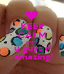 KEEP CALM cause u guys r  amazing! - Personalised Poster A1 size
