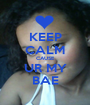 KEEP CALM CAUSE UR MY BAE - Personalised Poster A1 size