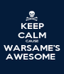 KEEP CALM CAUSE WARSAME'S AWESOME  - Personalised Poster A1 size