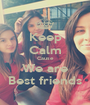 Keep Calm Cause We are Best friends - Personalised Poster A1 size