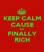 KEEP CALM CAUSE WE FINALLY RICH - Personalised Poster A1 size
