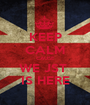 KEEP CALM CAUSE WE JST  IS HERE - Personalised Poster A1 size