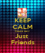 KEEP CALM Cause we r Just  Friends - Personalised Poster A1 size