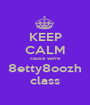 KEEP CALM cause we're 8etty8oozh class - Personalised Poster A1 size