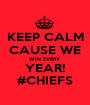 KEEP CALM CAUSE WE WIN EVERY YEAR! #CHIEFS - Personalised Poster A1 size