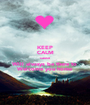 KEEP CALM 'cause Will always be there to Welcome you home - Personalised Poster A1 size