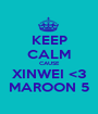KEEP CALM CAUSE XINWEI <3 MAROON 5 - Personalised Poster A1 size