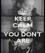 KEEP CALM 'CAUSE YOU DON'T ARE - Personalised Poster A1 size