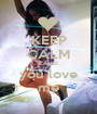 KEEP CALM CAUSE you love me - Personalised Poster A1 size