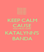 KEEP CALM CAUSE YOU MUST LOVE KATALYNN'S BANDA - Personalised Poster A1 size