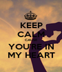 KEEP CALM CAUSE YOU'RE IN MY HEART - Personalised Poster A1 size
