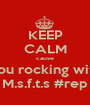 KEEP CALM cause you rocking with M.s.f.t.s #rep - Personalised Poster A1 size