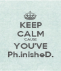 KEEP CALM 'CAUSE YOU'VE Ph.inisheD. - Personalised Poster A1 size