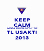 KEEP CALM CAUSE YOU'RE A PART OF TL USAKTI 2013 - Personalised Poster A1 size