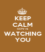 KEEP CALM CCTV IS WATCHING YOU - Personalised Poster A1 size