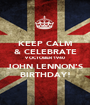 KEEP CALM & CELEBRATE 9 OCTOBER 1940 JOHN LENNON'S BIRTHDAY! - Personalised Poster A1 size