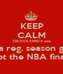 KEEP CALM CELTICS FANS it was just a reg. season game not the NBA finals - Personalised Poster A1 size