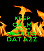 KEEP CALM CELTICS PUT HEAT TO  DAT AZZ - Personalised Poster A1 size