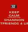 KEEP CALM CHARLEIGH AND  SHANNON BESTFRIENDS 4 LIFE L - Personalised Poster A1 size
