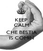 KEEP  CALM  CHE BESTIA IS COMIN - Personalised Poster A1 size