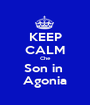 KEEP CALM Che Son in  Agonia - Personalised Poster A1 size