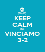 KEEP CALM che VINCIAMO 3-2 - Personalised Poster A1 size