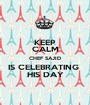 KEEP CALM CHEF SAJID IS CELEBRATING  HIS DAY - Personalised Poster A1 size
