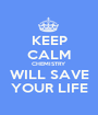 KEEP CALM CHEMISTRY WILL SAVE YOUR LIFE - Personalised Poster A1 size