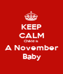 KEEP CALM Chik!d is  A November Baby - Personalised Poster A1 size