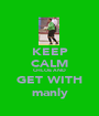 KEEP CALM CHLOE AND GET WITH manly - Personalised Poster A1 size