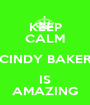 KEEP CALM CINDY BAKER IS AMAZING - Personalised Poster A1 size