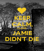 KEEP CALM, CLAIRE JAMIE DIDN'T DIE - Personalised Poster A1 size