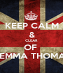 KEEP CALM & CLEAR OF  GEMMA THOMAS - Personalised Poster A1 size