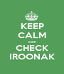 KEEP CALM .com CHECK IROONAK - Personalised Poster A1 size
